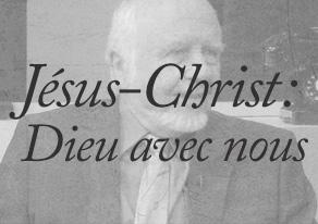 Jésus-Christ: Dieu avec nous